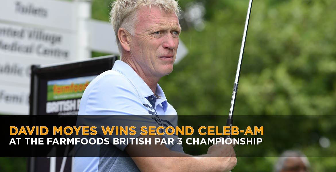 DAVID MOYES WINS CELEB-AM AS THE 2019 FARMFOODS BRITISH PAR 3 CHAMPIONSHIP COMES TO A CLOSE
